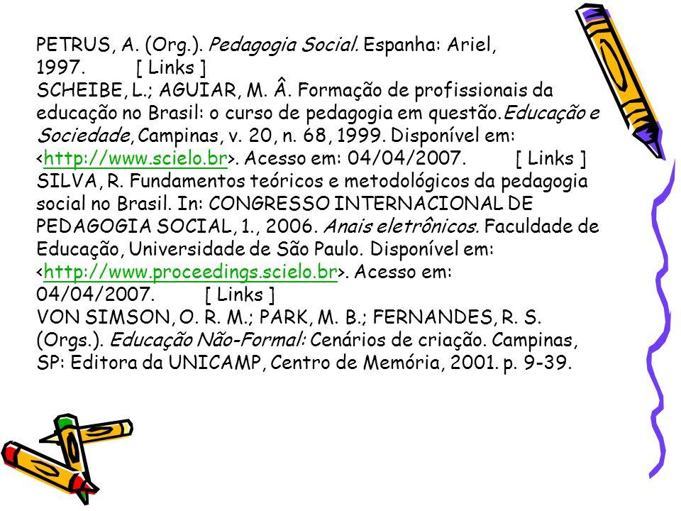 PETRUS, A. (Org.). Pedagogia Social. Espanha: Ariel, 1997. [ Links ]
